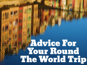 Advice For Your Round The World Trip